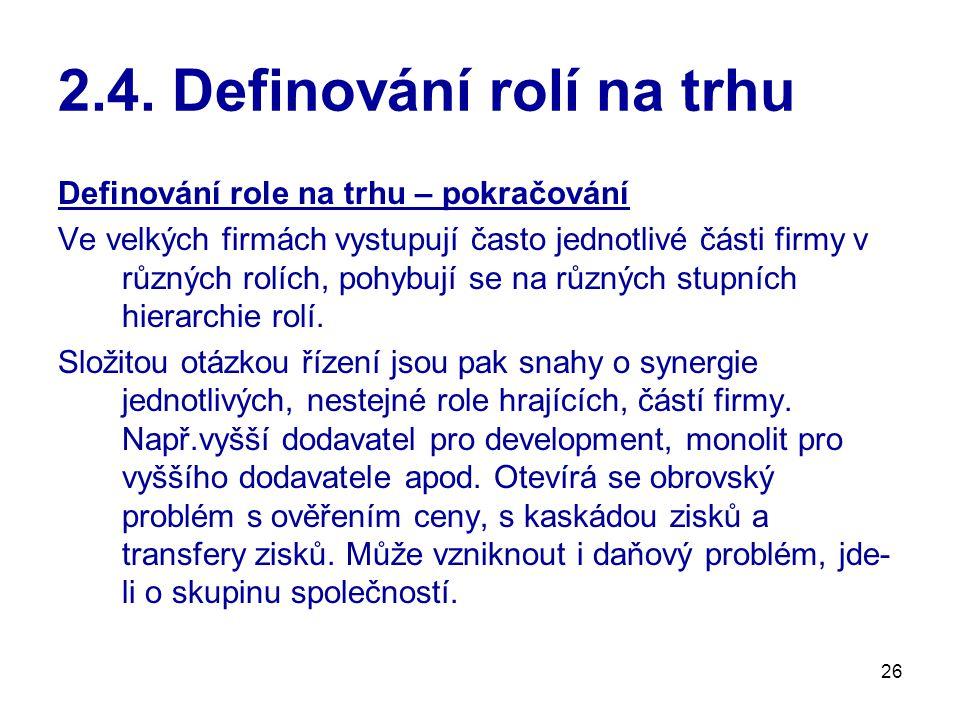 26 2.4. Definování rolí na trhu Definování role na trhu – pokračování Ve velkých firmách vystupují často jednotlivé části firmy v různých rolích, pohy