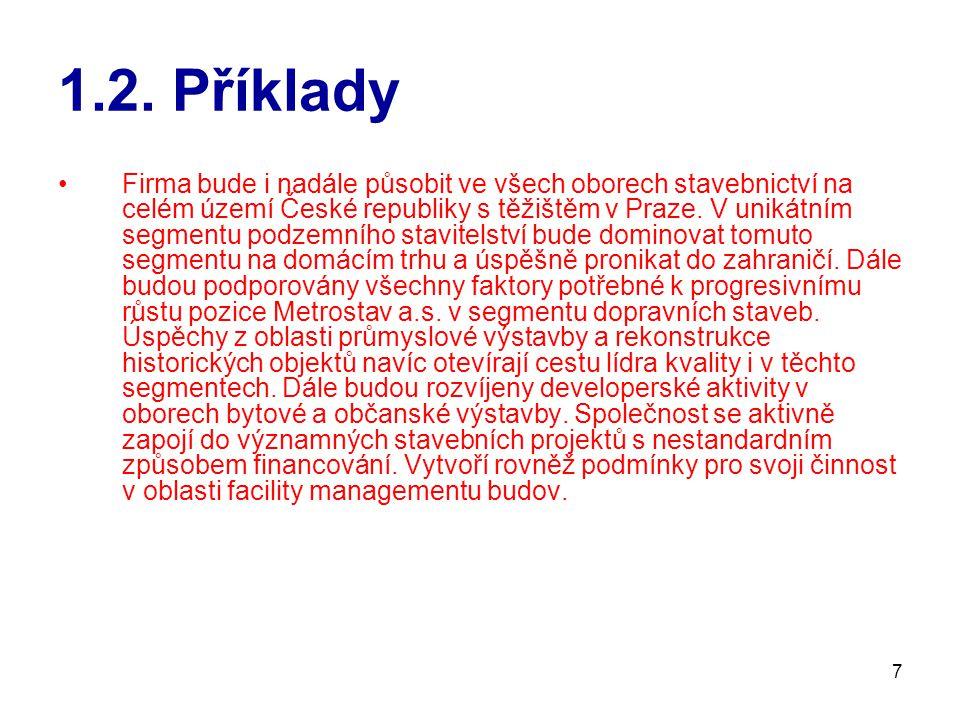 7 1.2. Příklady Firma bude i nadále působit ve všech oborech stavebnictví na celém území České republiky s těžištěm v Praze. V unikátním segmentu podz