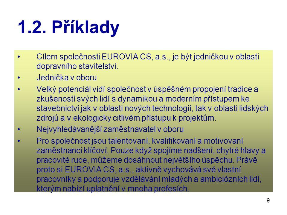 9 1.2. Příklady Cílem společnosti EUROVIA CS, a.s., je být jedničkou v oblasti dopravního stavitelství. Jednička v oboru Velký potenciál vidí společno