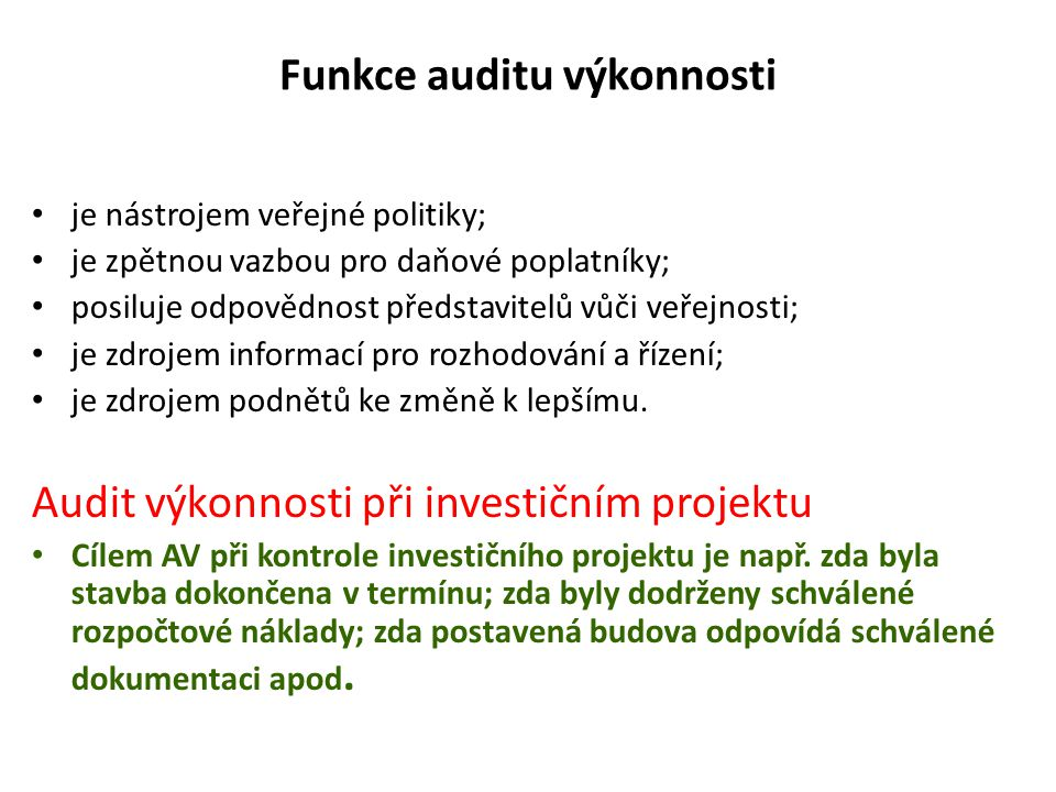 Funkce auditu výkonnosti je nástrojem veřejné politiky; je zpětnou vazbou pro daňové poplatníky; posiluje odpovědnost představitelů vůči veřejnosti; j