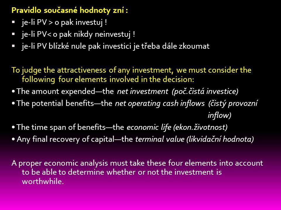 Pravidlo současné hodnoty zní :  je-li PV > 0 pak investuj !  je-li PV< 0 pak nikdy neinvestuj !  je-li PV blízké nule pak investici je třeba dále