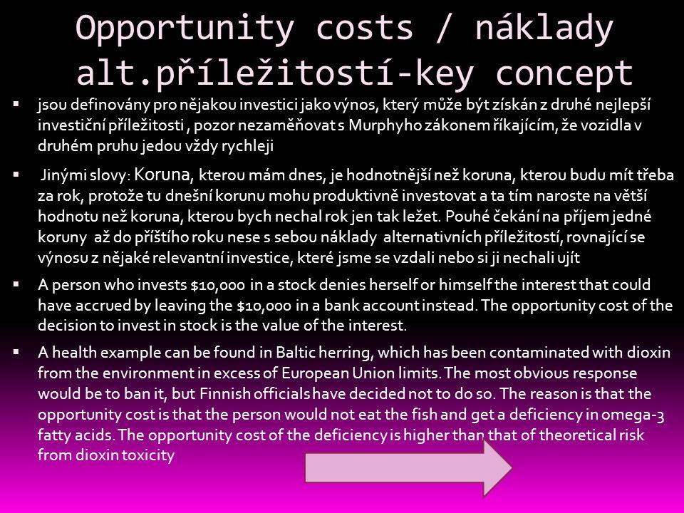 Opportunity costs / náklady alt.příležitostí-key concept  jsou definovány pro nějakou investici jako výnos, který může být získán z druhé nejlepší in