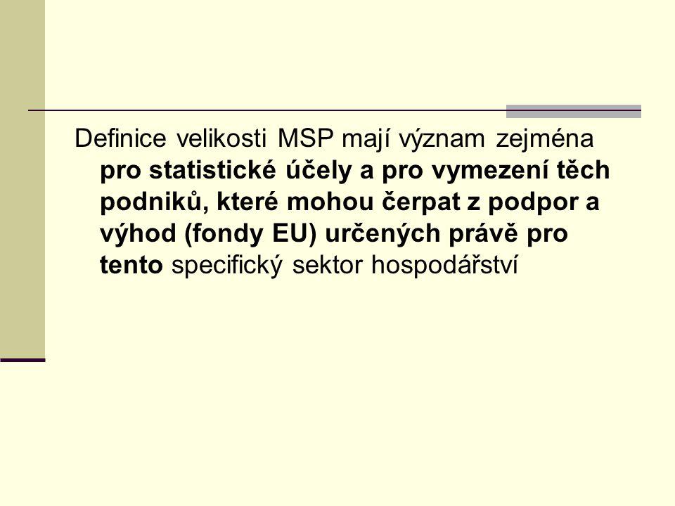 Definice velikosti MSP mají význam zejména pro statistické účely a pro vymezení těch podniků, které mohou čerpat z podpor a výhod (fondy EU) určených právě pro tento specifický sektor hospodářství