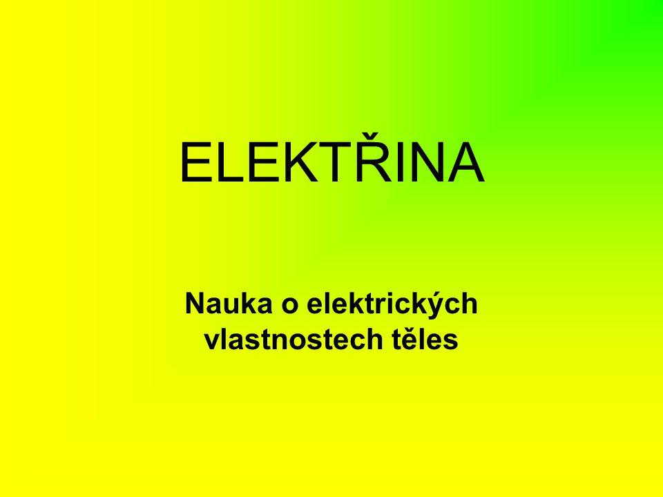 ELEKTŘINA Nauka o elektrických vlastnostech těles