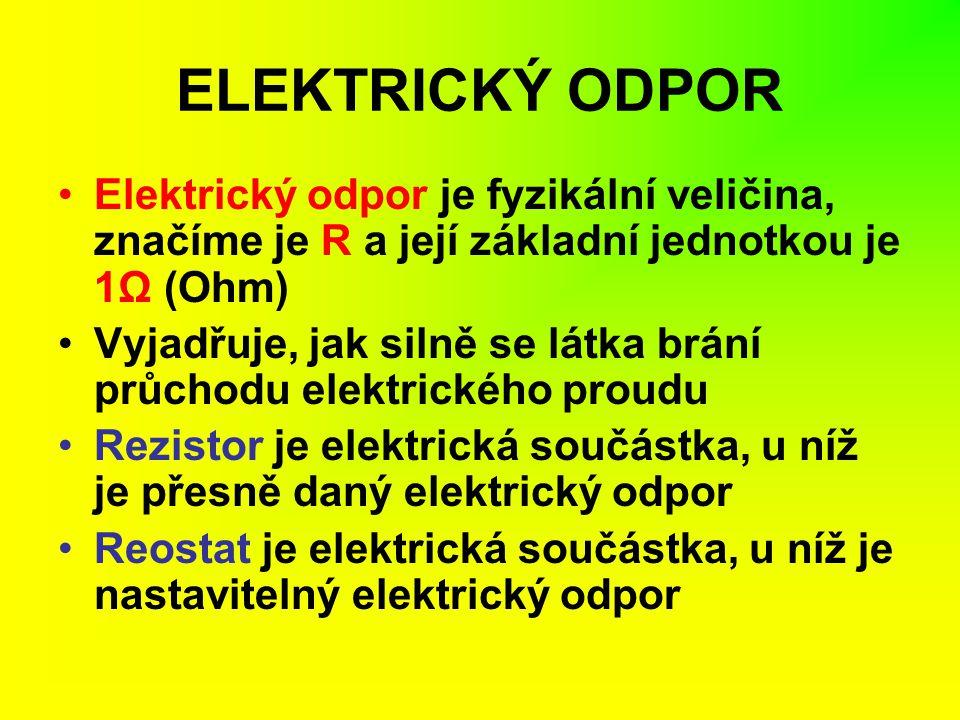 ELEKTRICKÝ ODPOR Elektrický odpor je fyzikální veličina, značíme je R a její základní jednotkou je 1Ω (Ohm) Vyjadřuje, jak silně se látka brání průcho