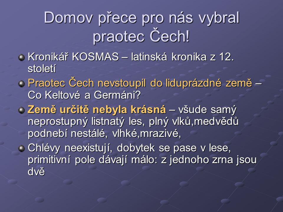 Domov přece pro nás vybral praotec Čech! Kronikář KOSMAS – latinská kronika z 12. století Praotec Čech nevstoupil do liduprázdné země – Co Keltové a G