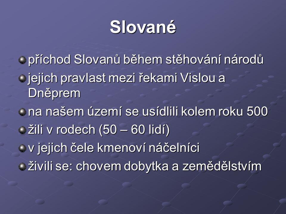 Slované příchod Slovanů během stěhování národů jejich pravlast mezi řekami Vislou a Dněprem na našem území se usídlili kolem roku 500 žili v rodech (5