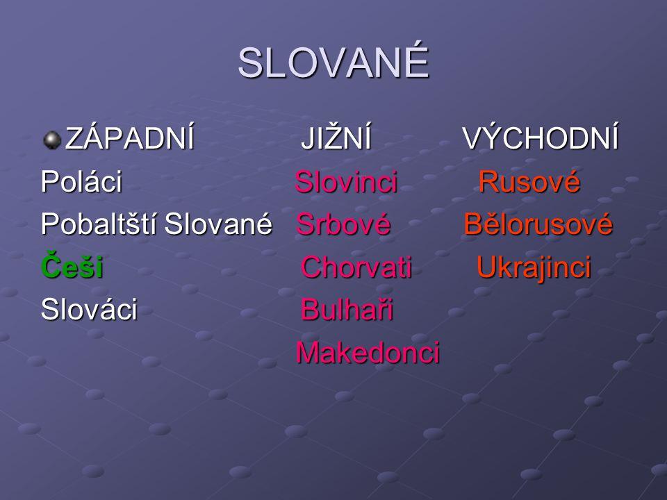 SLOVANÉ ZÁPADNÍ JIŽNÍ VÝCHODNÍ Poláci Slovinci Rusové Pobaltští Slované Srbové Bělorusové Češi Chorvati Ukrajinci Slováci Bulhaři Makedonci Makedonci