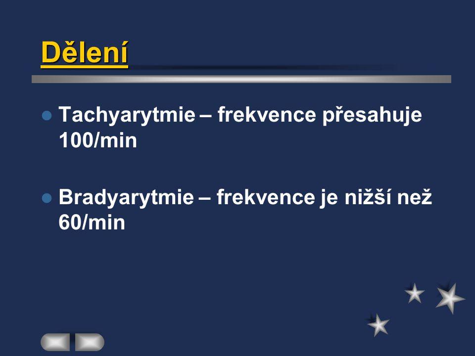 Dělení Tachyarytmie – frekvence přesahuje 100/min Bradyarytmie – frekvence je nižší než 60/min