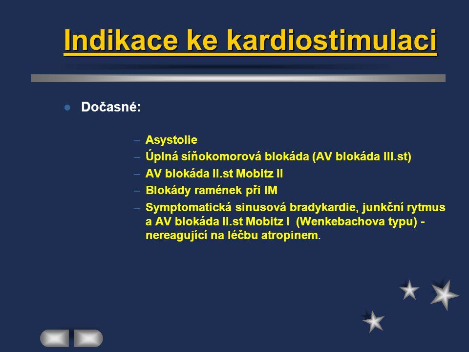 Indikace ke kardiostimulaci Dočasné: –Asystolie –Úplná síňokomorová blokáda (AV blokáda III.st) –AV blokáda II.st Mobitz II –Blokády ramének při IM –S