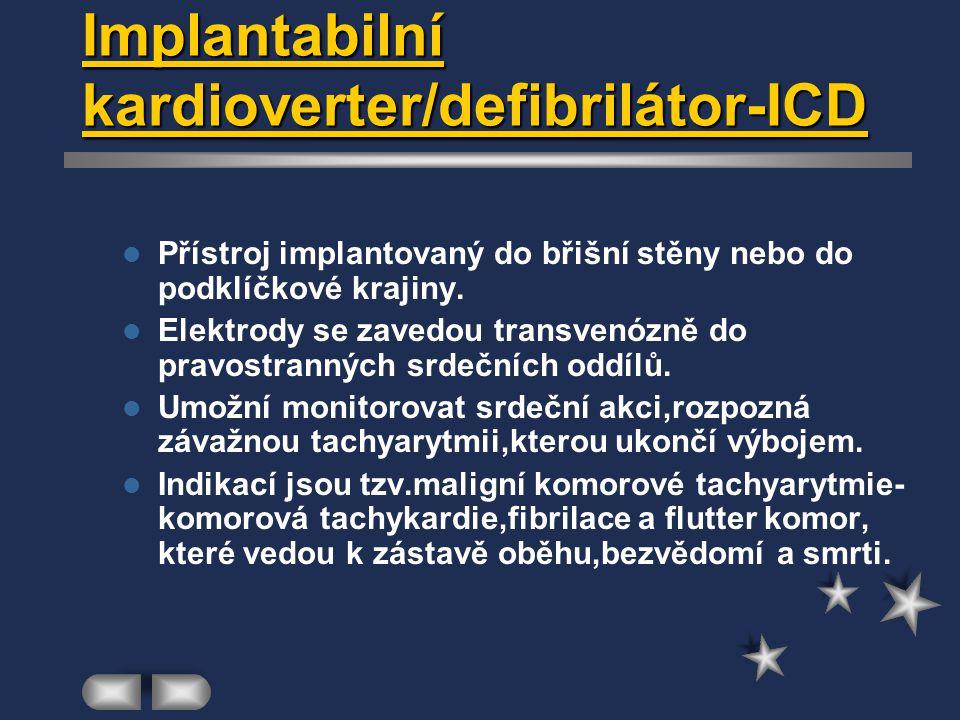 Implantabilní kardioverter/defibrilátor-ICD Přístroj implantovaný do břišní stěny nebo do podklíčkové krajiny. Elektrody se zavedou transvenózně do pr