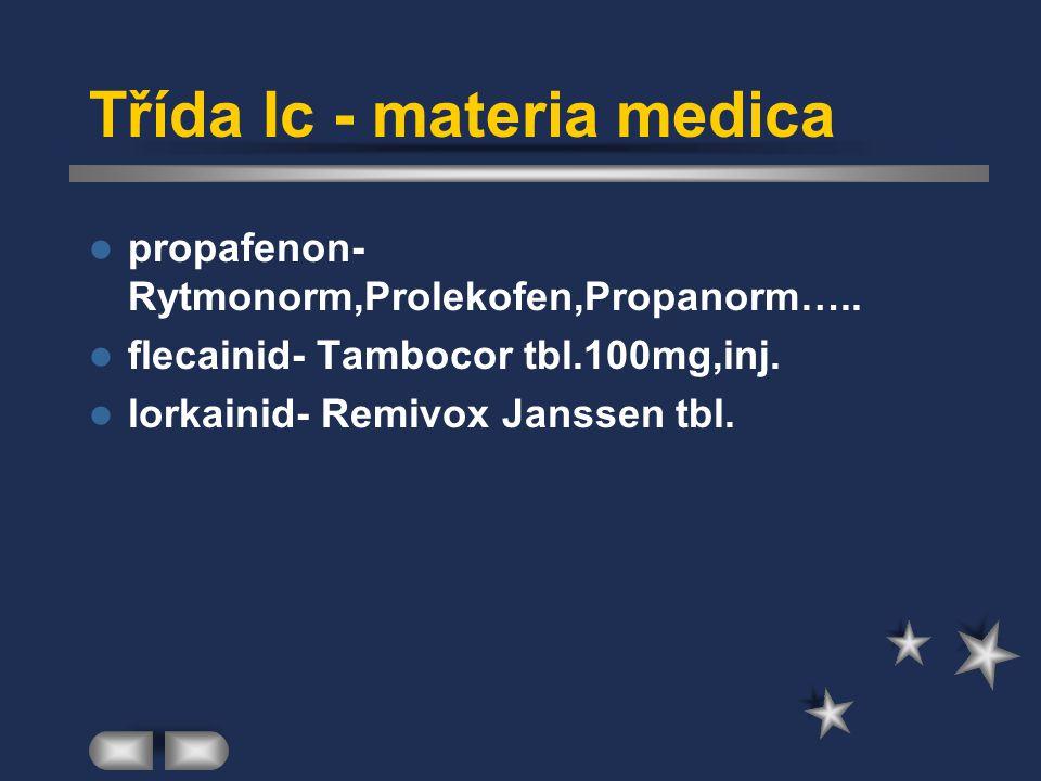 Třída Ic - materia medica propafenon- Rytmonorm,Prolekofen,Propanorm….. flecainid- Tambocor tbl.100mg,inj. lorkainid- Remivox Janssen tbl.
