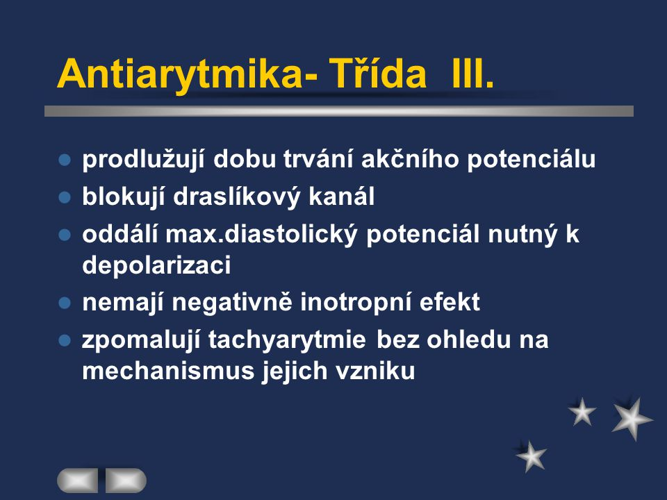 Antiarytmika- Třída III. prodlužují dobu trvání akčního potenciálu blokují draslíkový kanál oddálí max.diastolický potenciál nutný k depolarizaci nema