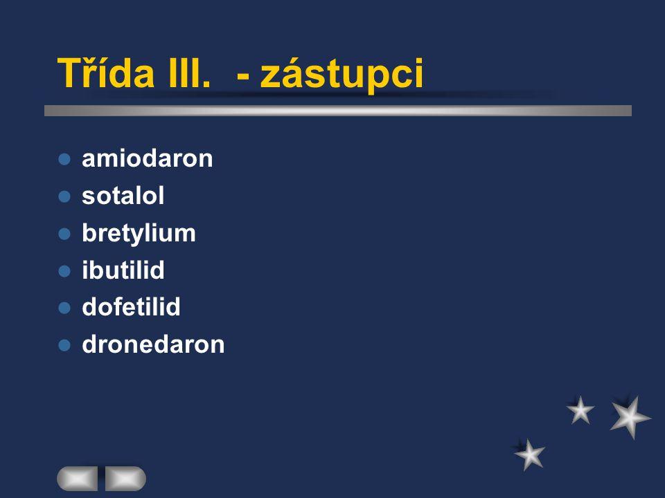 Třída III. - zástupci amiodaron sotalol bretylium ibutilid dofetilid dronedaron