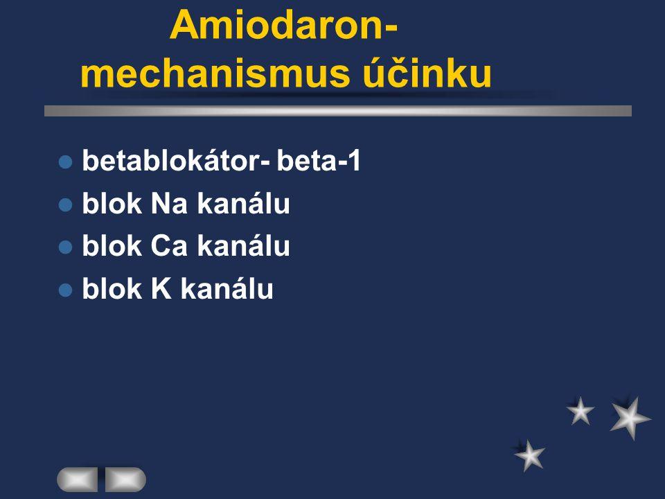 Amiodaron- mechanismus účinku betablokátor- beta-1 blok Na kanálu blok Ca kanálu blok K kanálu