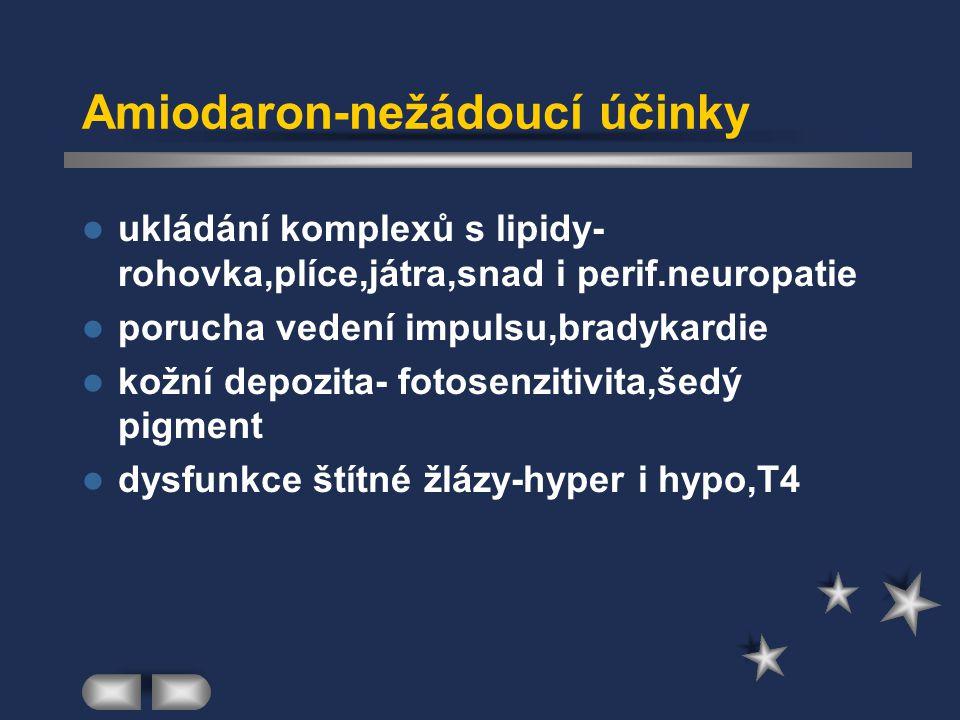 Amiodaron-nežádoucí účinky ukládání komplexů s lipidy- rohovka,plíce,játra,snad i perif.neuropatie porucha vedení impulsu,bradykardie kožní depozita-