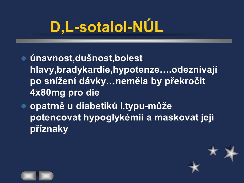 D,L-sotalol-NÚL únavnost,dušnost,bolest hlavy,bradykardie,hypotenze….odeznívají po snížení dávky…neměla by překročit 4x80mg pro die opatrně u diabetik