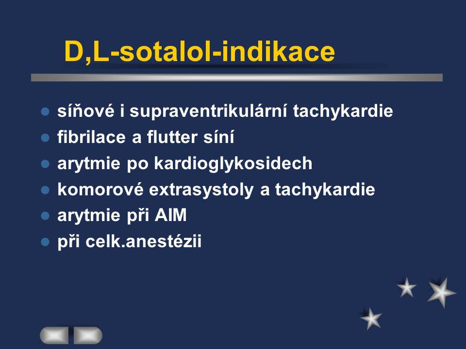 D,L-sotalol-indikace síňové i supraventrikulární tachykardie fibrilace a flutter síní arytmie po kardioglykosidech komorové extrasystoly a tachykardie