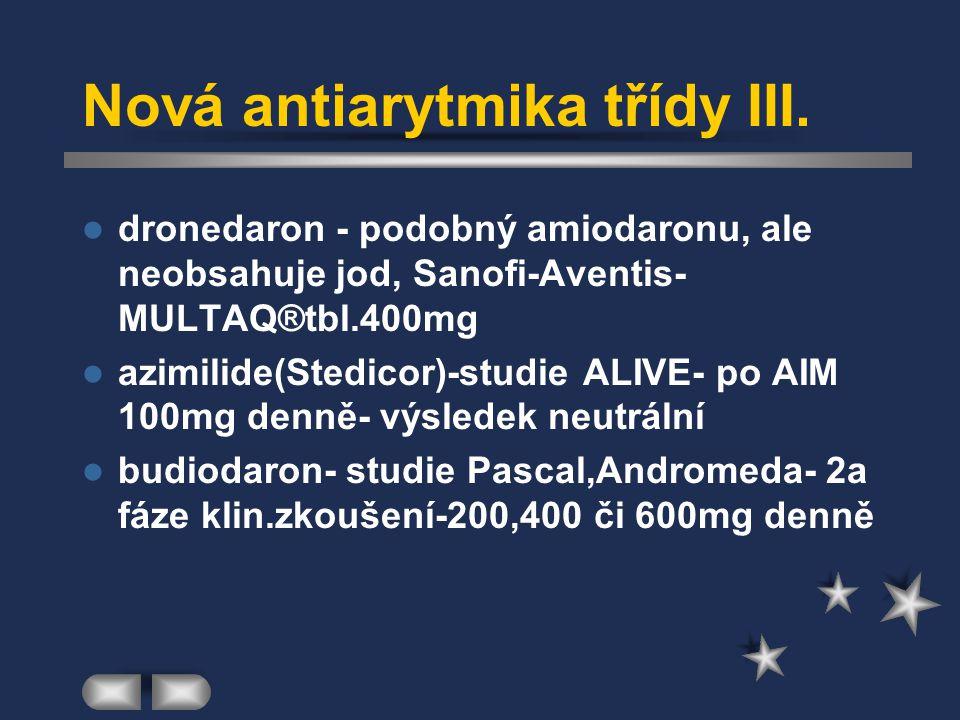 Nová antiarytmika třídy III. dronedaron - podobný amiodaronu, ale neobsahuje jod, Sanofi-Aventis- MULTAQ®tbl.400mg azimilide(Stedicor)-studie ALIVE- p