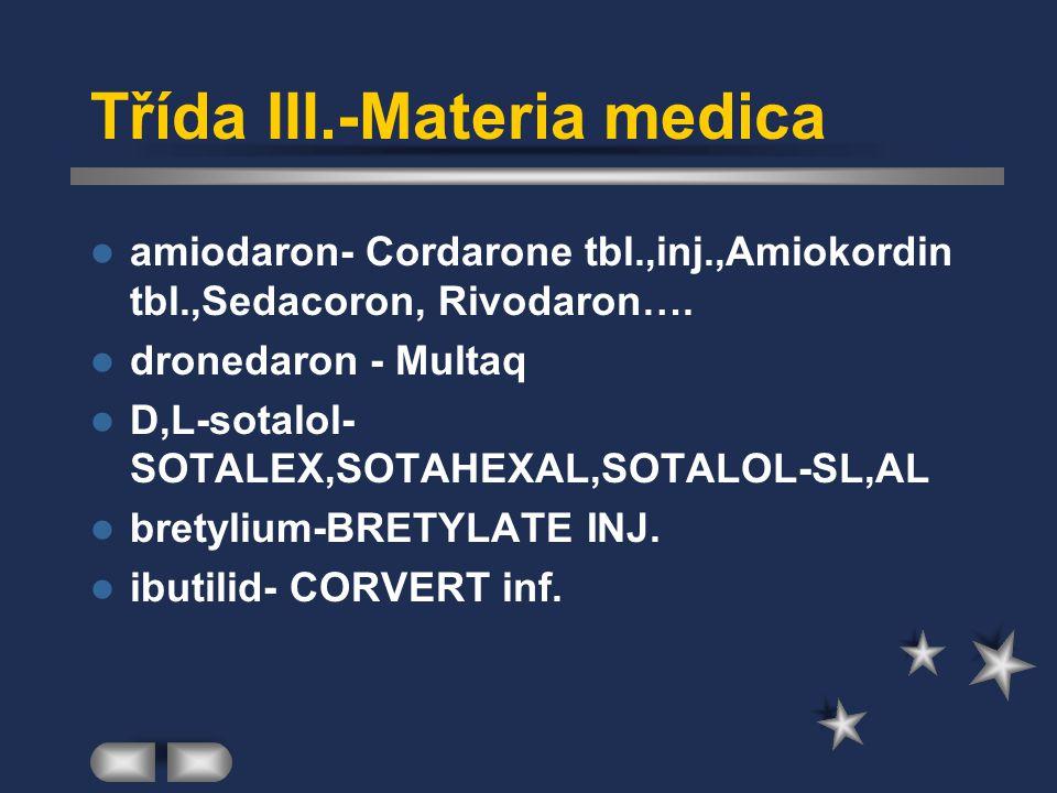 Třída III.-Materia medica amiodaron- Cordarone tbl.,inj.,Amiokordin tbl.,Sedacoron, Rivodaron…. dronedaron - Multaq D,L-sotalol- SOTALEX,SOTAHEXAL,SOT