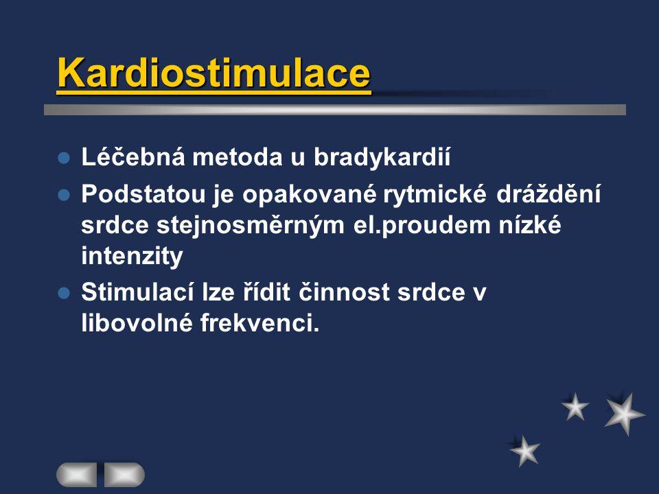 Kardiostimulace Léčebná metoda u bradykardií Podstatou je opakované rytmické dráždění srdce stejnosměrným el.proudem nízké intenzity Stimulací lze říd