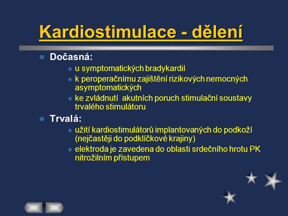 Kardiostimulace - dělení Dočasná: u symptomatických bradykardií k peroperačnímu zajištění rizikových nemocných asymptomatických ke zvládnutí akutních