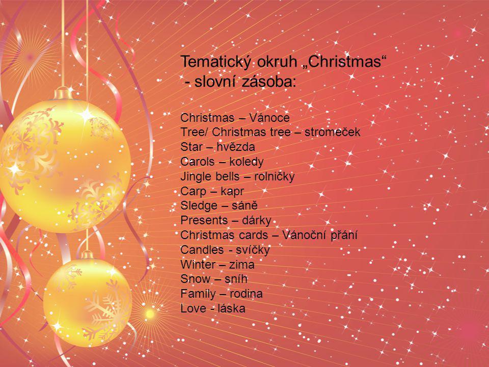 """Tematický okruh """"Christmas"""" - slovní zásoba: Christmas – Vánoce Tree/ Christmas tree – stromeček Star – hvězda Carols – koledy Jingle bells – rolničky"""