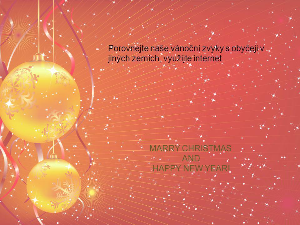 Porovnejte naše vánoční zvyky s obyčeji v jiných zemích, využijte internet. MARRY CHRISTMAS AND HAPPY NEW YEAR!
