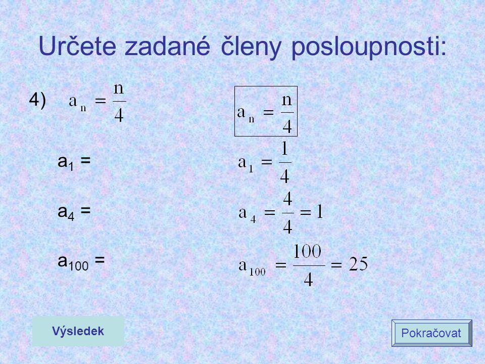 Určete zadané členy posloupnosti: 4) a 1 = a 4 = a 100 = Výsledek Pokračovat