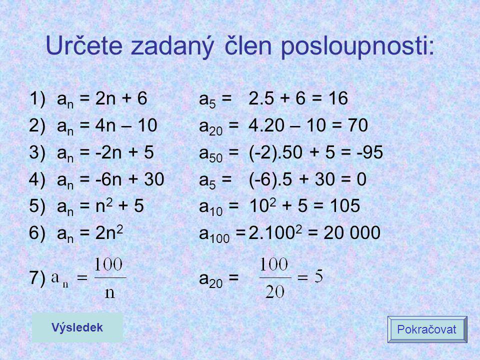 Určete zadaný člen posloupnosti: 1)a n = 2n + 6 a 5 = 2)a n = 4n – 10 a 20 = 3)a n = -2n + 5 a 50 = 4)a n = -6n + 30 a 5 = 5)a n = n 2 + 5 a 10 = 6)a