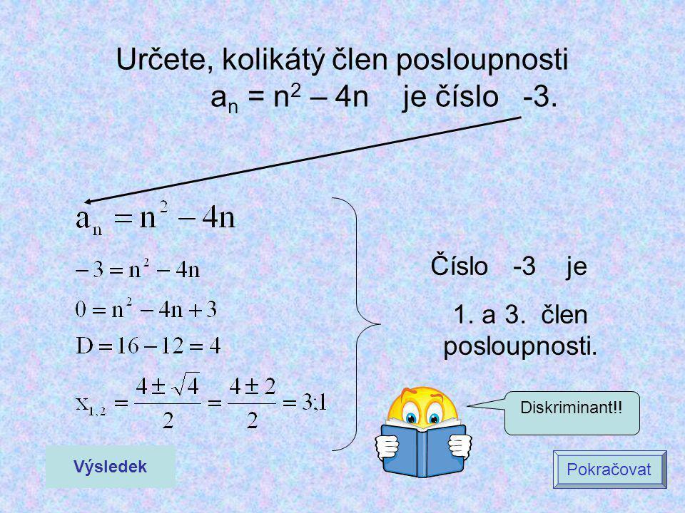 Určete, kolikátý člen posloupnosti a n = n 2 – 4n je číslo -3. Výsledek Pokračovat Číslo -3 je 1. a 3. člen posloupnosti. Diskriminant!!