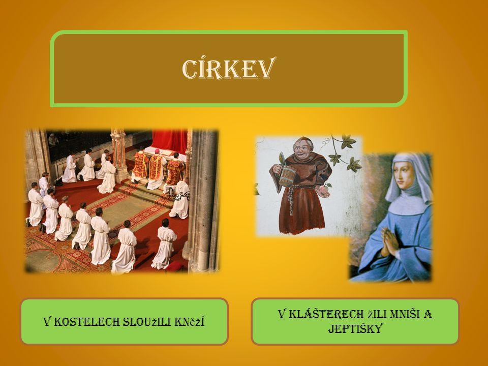 CÍRKEV V kostelech slou ž ili kn ěž í V klášterech ž ili mniši a jeptišky