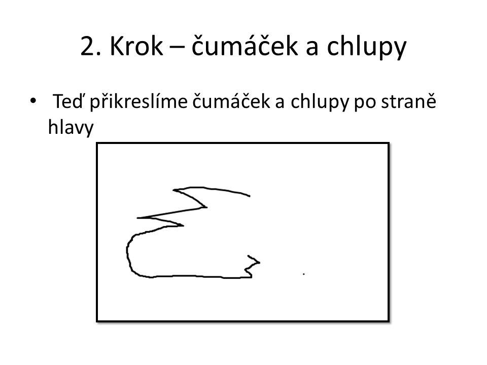 2. Krok – čumáček a chlupy Teď přikreslíme čumáček a chlupy po straně hlavy