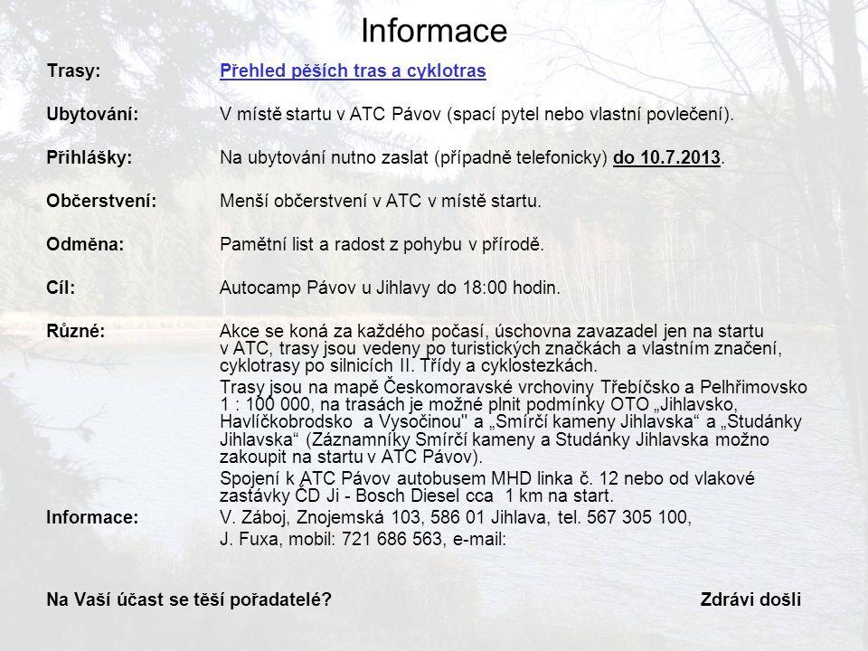 Informace Trasy:Přehled pěších tras a cyklotras Ubytování:V místě startu v ATC Pávov (spací pytel nebo vlastní povlečení). Přihlášky:Na ubytování nutn