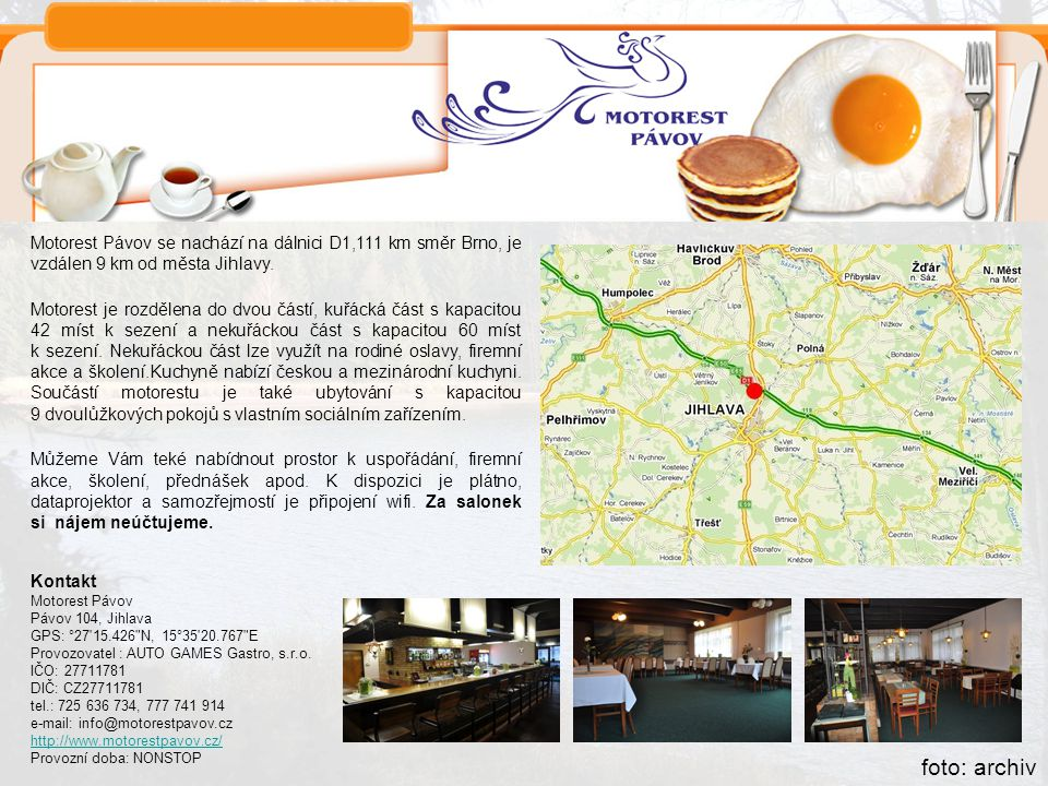 Motorest Pávov se nachází na dálnici D1,111 km směr Brno, je vzdálen 9 km od města Jihlavy.
