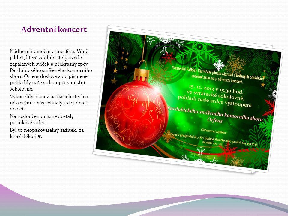 Adventní koncert Nádherná vánoční atmosféra. Vůně jehličí, které zdobilo stoly, světlo zapálených svíček a překrásný zpěv Pardubického smíšeného komor
