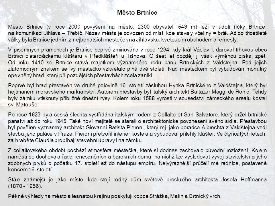 Město Brtnice Město Brtnice (v roce 2000 povýšení na město, 2300 obyvatel, 543 m) leží v údolí říčky Brtnice, na komunikaci Jihlava – Třebíč.