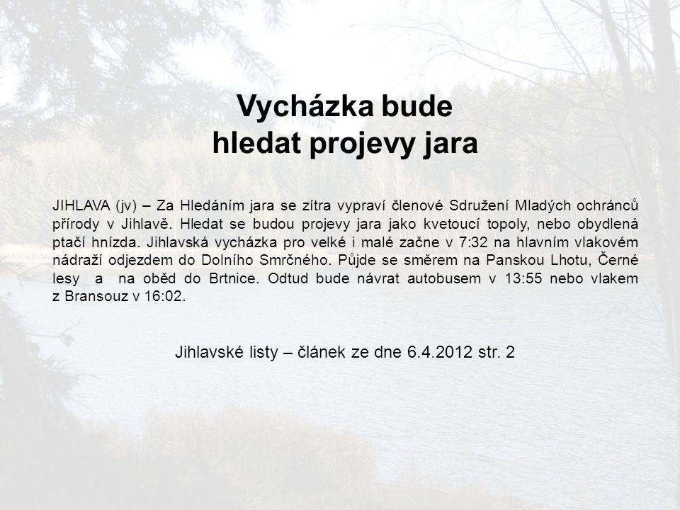 Hledání jara na Jihlavsku 6.4.2012 12:40 Milan Pilař Rubrika: Jihlavsko Český svaz ochránců přírody v Jihlavě pořádá v sobotu 7.