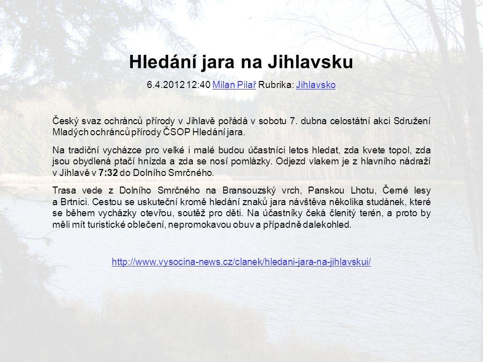 Hledání jara na Jihlavsku 6.4.2012 12:40 Milan Pilař Rubrika: Jihlavsko Český svaz ochránců přírody v Jihlavě pořádá v sobotu 7. dubna celostátní akci