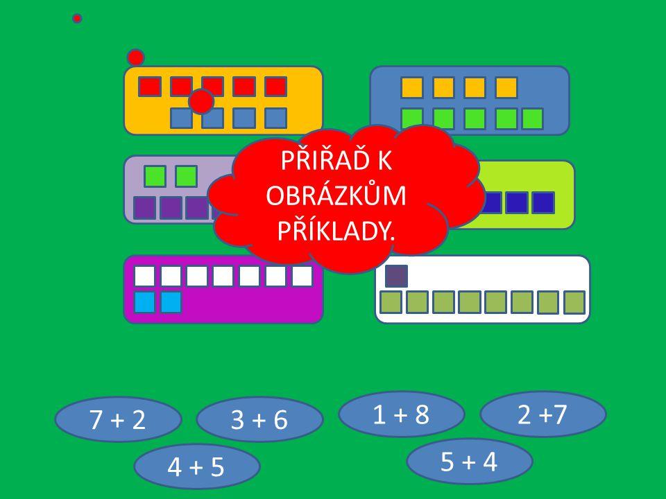 7 + 2 4 + 5 2 +71 + 8 3 + 6 5 + 4 PŘIŘAĎ K OBRÁZKŮM PŘÍKLADY.