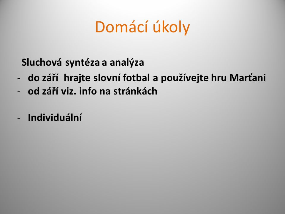 Domácí úkoly Sluchová syntéza a analýza -do září hrajte slovní fotbal a používejte hru Marťani -od září viz.