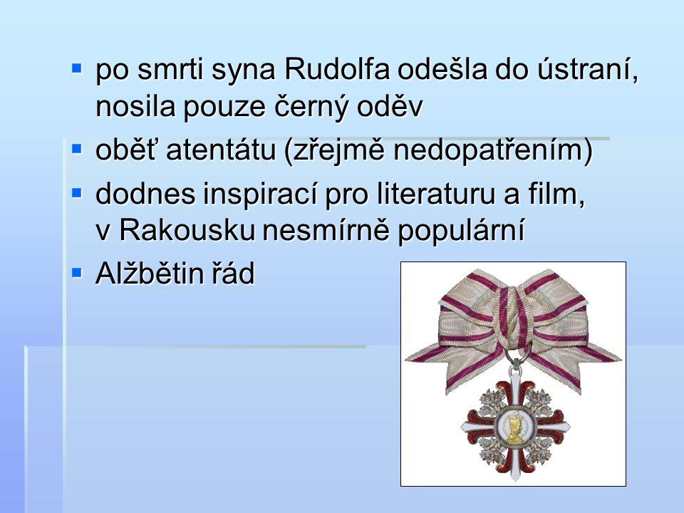  po smrti syna Rudolfa odešla do ústraní, nosila pouze černý oděv  oběť atentátu (zřejmě nedopatřením)  dodnes inspirací pro literaturu a film, v R
