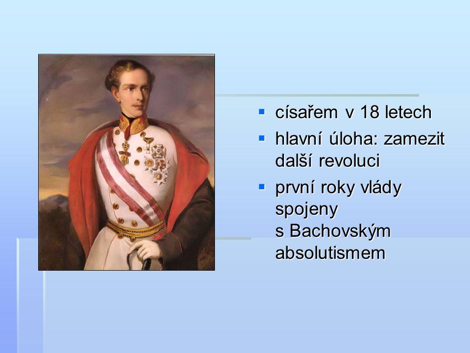  císařem v 18 letech  hlavní úloha: zamezit další revoluci  první roky vlády spojeny s Bachovským absolutismem
