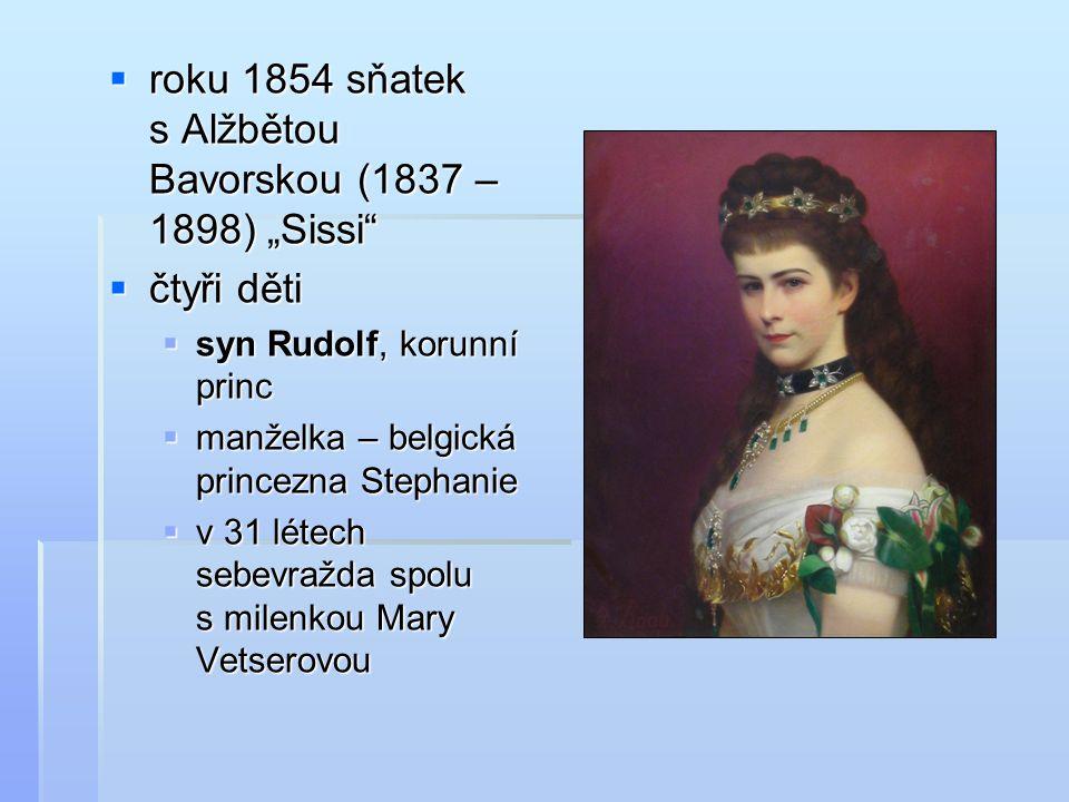 """ roku 1854 sňatek s Alžbětou Bavorskou (1837 – 1898) """"Sissi""""  čtyři děti  syn Rudolf, korunní princ  manželka – belgická princezna Stephanie  v 3"""
