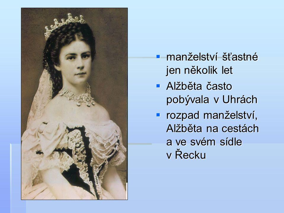  manželství šťastné jen několik let  Alžběta často pobývala v Uhrách  rozpad manželství, Alžběta na cestách a ve svém sídle v Řecku
