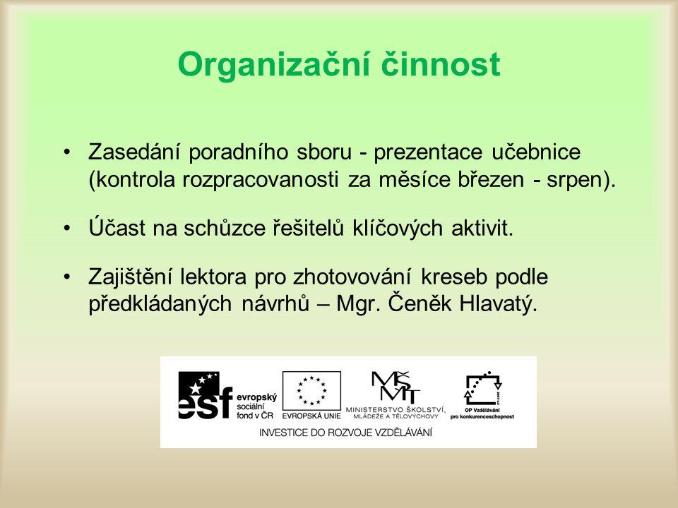 Organizační činnost Zasedání poradního sboru - prezentace učebnice (kontrola rozpracovanosti za měsíce březen - srpen).