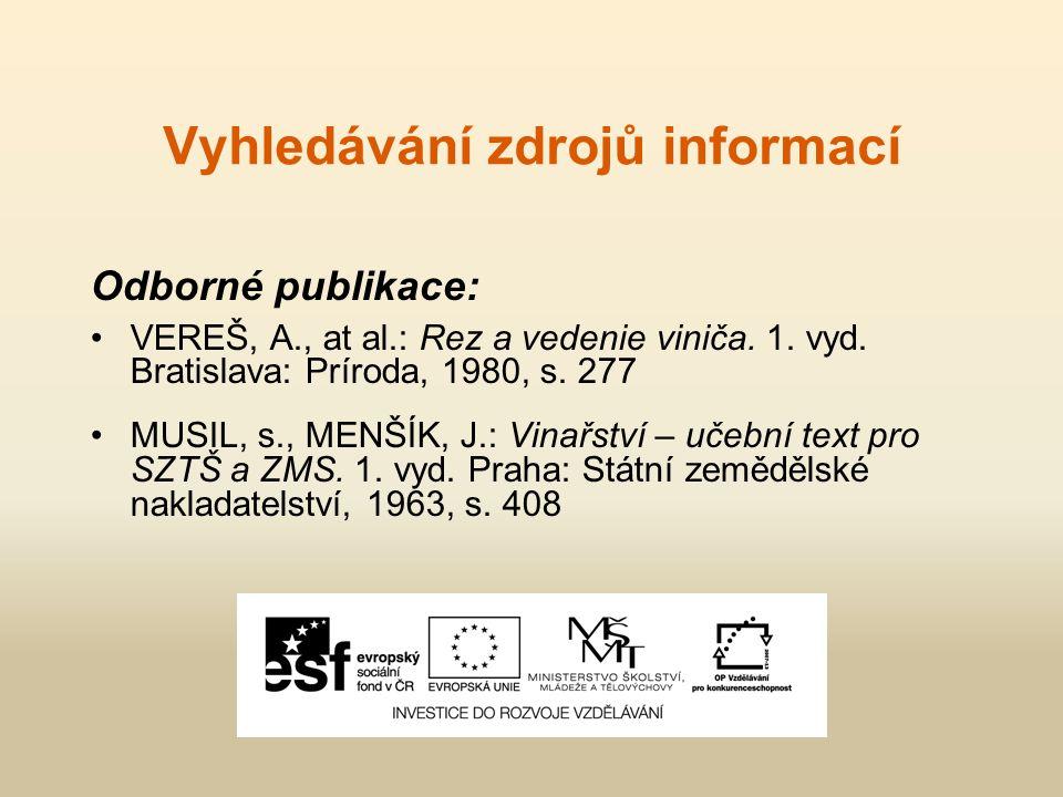 Vyhledávání zdrojů informací Odborné publikace: VEREŠ, A., at al.: Rez a vedenie viniča.