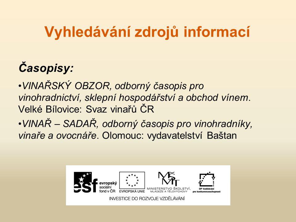 Vyhledávání zdrojů informací Časopisy: VINAŘSKÝ OBZOR, odborný časopis pro vinohradnictví, sklepní hospodářství a obchod vínem.