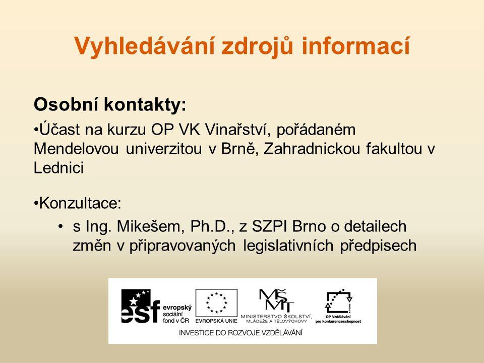 Vyhledávání zdrojů informací Osobní kontakty: Účast na kurzu OP VK Vinařství, pořádaném Mendelovou univerzitou v Brně, Zahradnickou fakultou v Lednici Konzultace: s Ing.