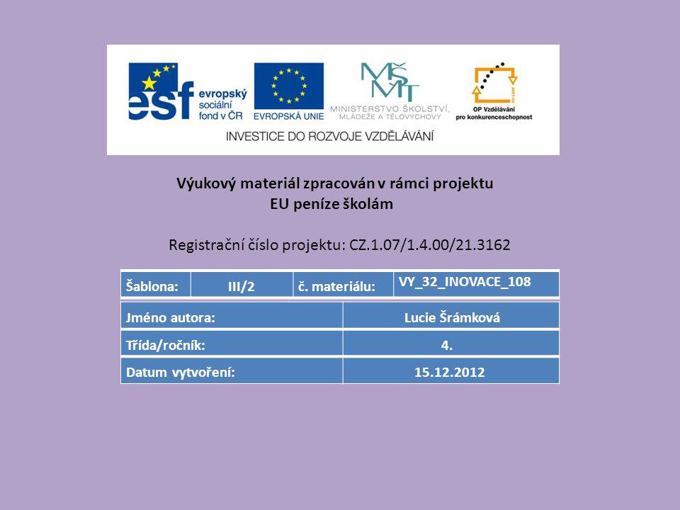 Výukový materiál zpracován v rámci projektu EU peníze školám Registrační číslo projektu: CZ.1.07/1.4.00/21.3162 Šablona:III/2č.